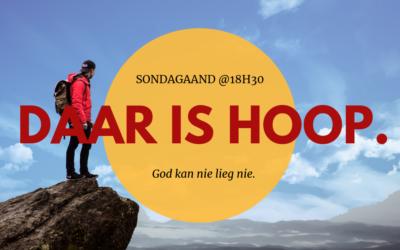 4 Aug – Daar is Hoop. God kan nie lieg nie!
