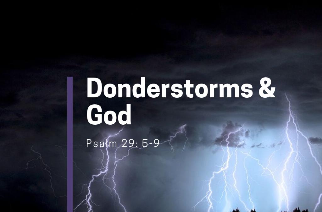 29 Sept – Donderstorms & God