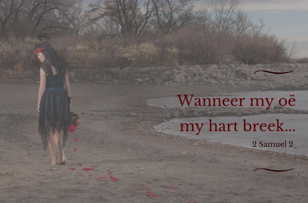 3 Nov – Wanneer my oë, my hart breek.